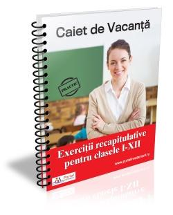 Caiet de Vacanta: Exercitii recapitulative pentru clasele I - XII