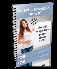 Colectia elevului de nota 10! Exercitii recapitulative pentru clasele I - VIII
