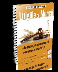 Litigiile de munca: legislatie comentata, exemple practice