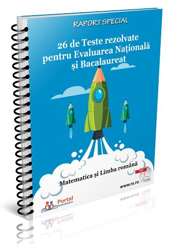 26 de Teste rezolvate pentru Evaluarea Nationala si Bacalaureat