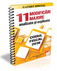 Codul Fiscal 2018 - 11 modificari majore analizate si explicate
